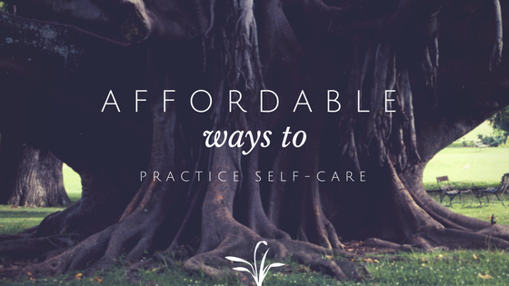 Affordable Ways to Practice Self-Care