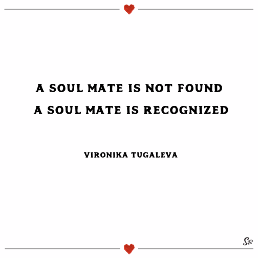 A-soul-mate-is-not-found.-A-soul-mate-is-recognized.-–-Vironika-Tugaleva